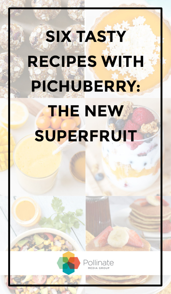 Six Tasty Recipes with Pichuberry the New Super Fruit #ad #pmedia #pichuberrysuperfruit